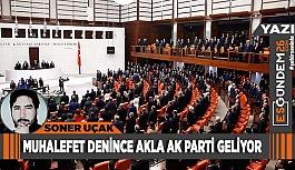 MUHALEFET DENİNCE AKLA AK PARTİ GELİYOR