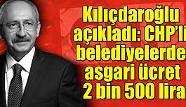 CHP'Lİ BELEDİYELERDE ASGARİ 2500 LİRA OLACAK