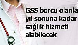 GSS borcu olanlar yıl sonuna kadar sağlık...