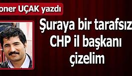 Şuraya bir tarafsız CHP il başkanı çizelim