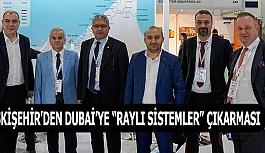 """ESKİŞEHİR'DEN DUBAİ'YE """"RAYLI SİSTEMLER"""" ÇIKARMASI"""