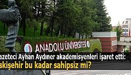 Gazeteci Ayhan Aydıner: Bu kenti, değerli akademisyenleri sahipsiz bırakanlar utansın...
