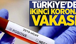 Türkiye'de ikinci corona virüsü vakası...