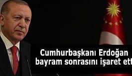 Cumhurbaşkanı Erdoğan bayram sonrasını işaret etti