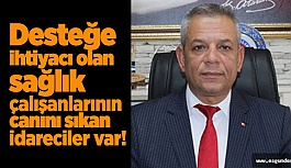 Türk Sağlık-Sen Şube Başkanı Kararman, o idarecilere tepki gösterdi