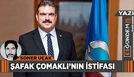 ŞAFAK ÇOMAKLI'NIN İSTİFASI
