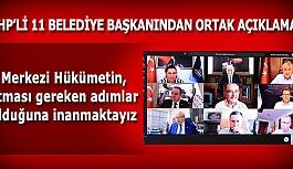 CHP'li 11 belediye başkanı: Merkezi Hükümetin, acil atması gereken adımlar olduğuna inanmaktayız