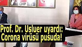 Prof. Dr. Usluer uyardı: Corona virüsü pusuda!