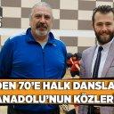 7'DEN 70'E HALK DANSLARI ANADOLU'NUN KÖZLERİ