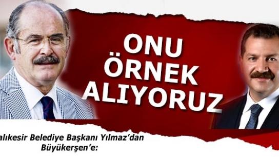 Balıkesir Belediye Başkanı Yılmaz'dan Büyükerşen'e: ONU ÖRNEK ALIYORUZ