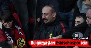 Bu gözyaşları Eskişehirspor için
