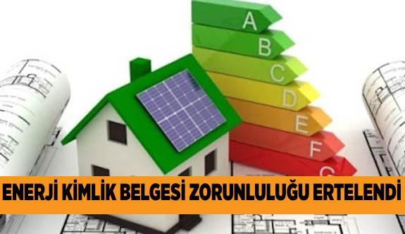 ENERJİ KİMLİĞİ BELGESİ  ZORUNLULUĞU 2020'YE ERTELENDİ