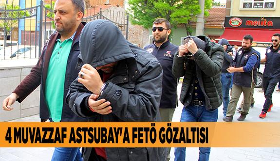 4 MUVAZZAF ASTSUBAY'A FETÖ GÖZALTISI