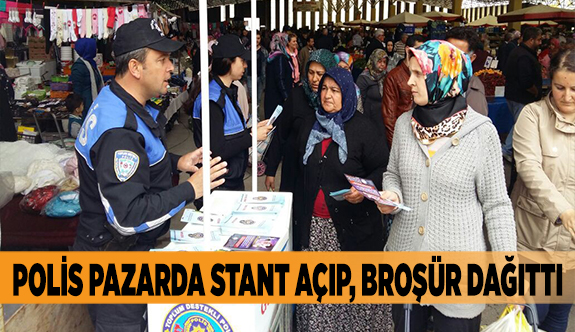 POLİS PAZARDA STANT AÇIP, BROŞÜR DAĞITTI