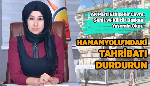 HAMAMYOLU'NDAKİ TAHRİBATI DURDURUN