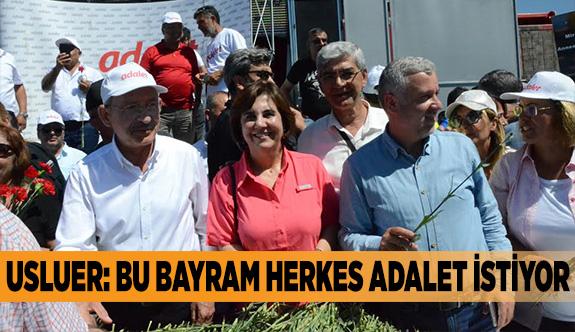 USLUER: BU BAYRAM HERKES ADALET İSTİYOR