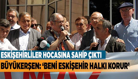 """Büyükerşen: 'Beni Eskişehir halkı korur"""""""
