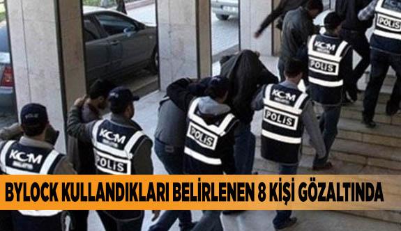 ByLock kullandıkları belirlenen 8 kişi gözaltında