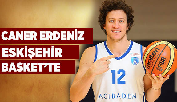 Caner Erdeniz Eskişehir Basket'te