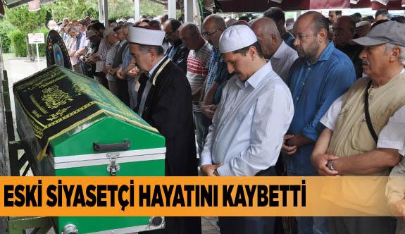 Eski siyasetçi hayatını kaybetti