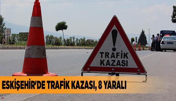ESKİŞEHİR'DE TRAFİK KAZASI, 8 YARALI