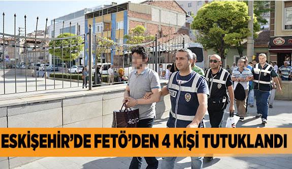 ESKİŞEHİR'DE FETÖ'DEN 4 KİŞİ TUTUKLANDI