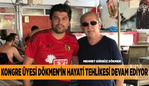 Eskişehirspor Kongre Üyesi Dökmen'in hayati tehlikesi devam ediyor