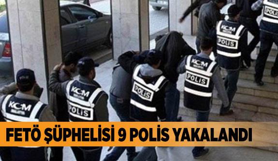FETÖ şüphelisi 9 polis yakalandı