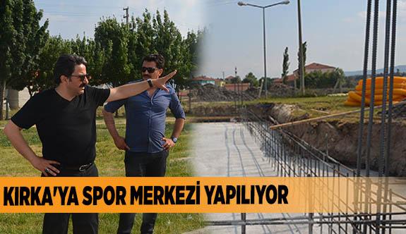 KIRKA'YA SPOR MERKEZİ YAPILIYOR