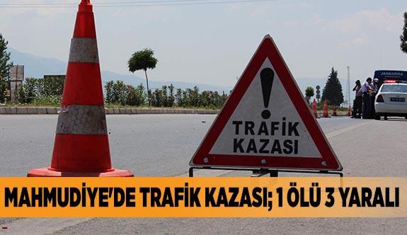 MAHMUDİYE'DE TRAFİK KAZASI; 1 ÖLÜ 3 YARALI