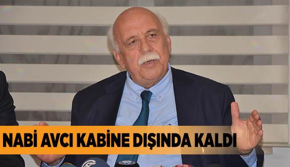 NABİ AVCI KABİNE DIŞINDA KALDI