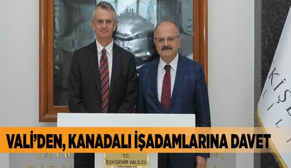 VALİ'DEN, KANADALI İŞADAMLARINA DAVET