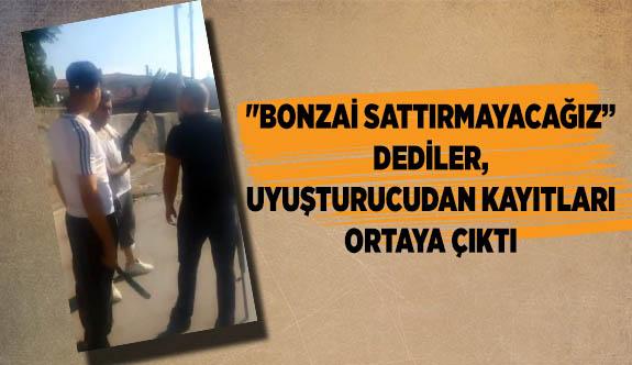 """""""BONZAİ SATTIRMAYACAĞIZ"""" DEDİLER, UYUŞTURUCUDAN KAYITLARI ÇIKTI"""