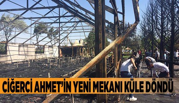 Ciğerci Ahmet'in yeni mekanı küle döndü