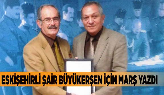 Eskişehirli şair Büyükerşen için marş yazdı
