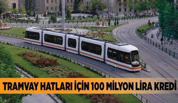 TRAMVAY HATLARI İÇİN 100 MİLYON LİRA KREDİ