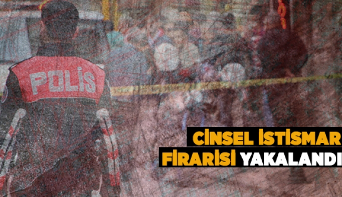CİNSEL İSTİSMAR FİRARİSİ YAKALANDI