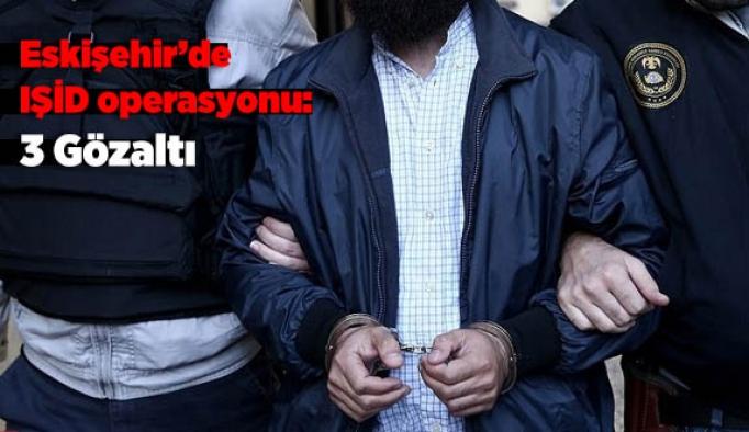 Eskişehir'de IŞİD operasyonu: 3 Gözaltı