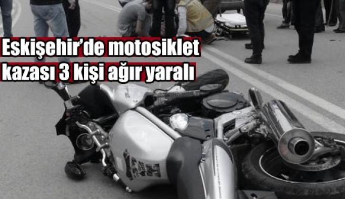 Eskişehir'de motosiklet kazası 3 ağır yaralı