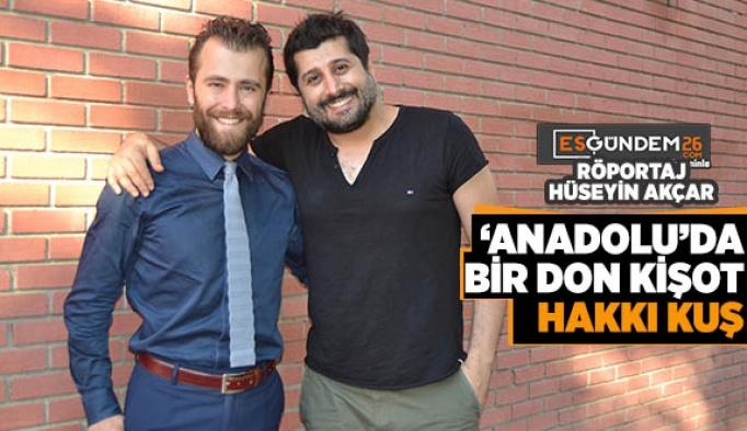 'ANADOLU'da BİR DON KİŞOT: HAKKI KUŞ'