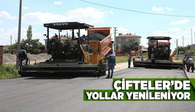ÇİFTELER'DE YOLLAR YENİLENİYOR
