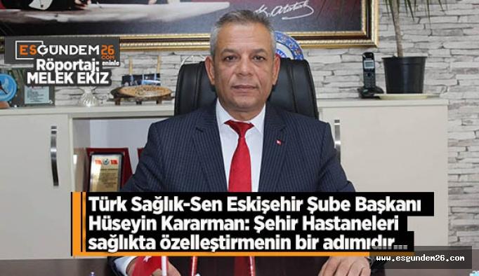 Kararman: Ortalama bir şehir hastanesine harcanan para ile belki 8 tane Devlet Hastanesi yapılabilir…