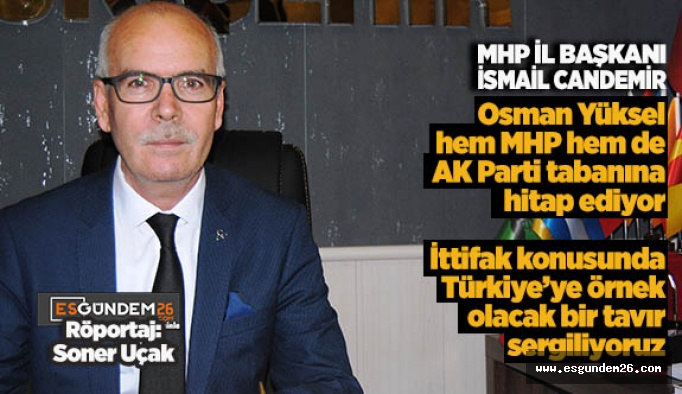 MHP İl Başkanı Candemir:  Yüksel Eskişehir için sürpriz olabilir ama…