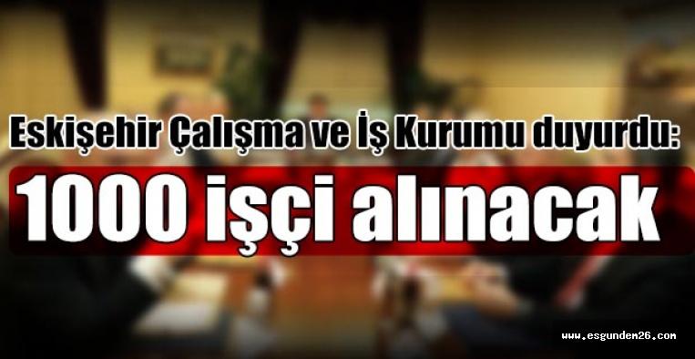 Eskişehir'de 1000 işçi alınacak