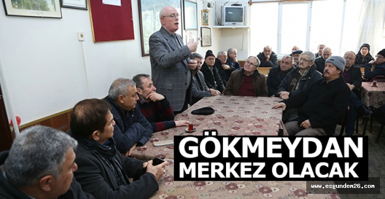 """KAZIM KURT:""""GÖKMEYDAN MERKEZ OLACAK"""""""