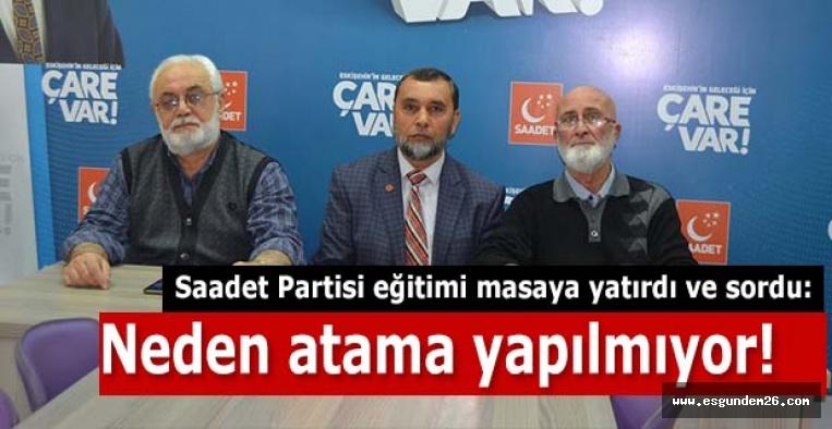 Saadet Partisi :Neden atama yapılmıyor
