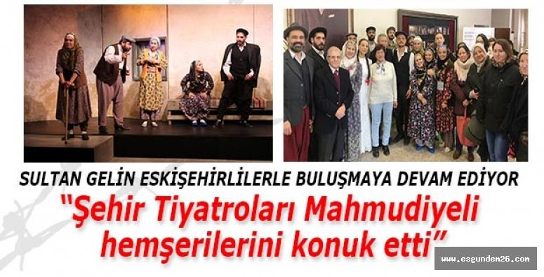 Şehir Tiyatroları Mahmudiyeli  hemşerilerini konuk etti