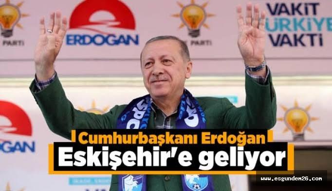 CUMHURBAŞKANI ERDOĞAN ESKİŞEHİR'E GELİYOR