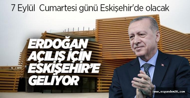 ERDOĞAN CUMARTESİ GÜNÜ ESKİŞEHİR'DE
