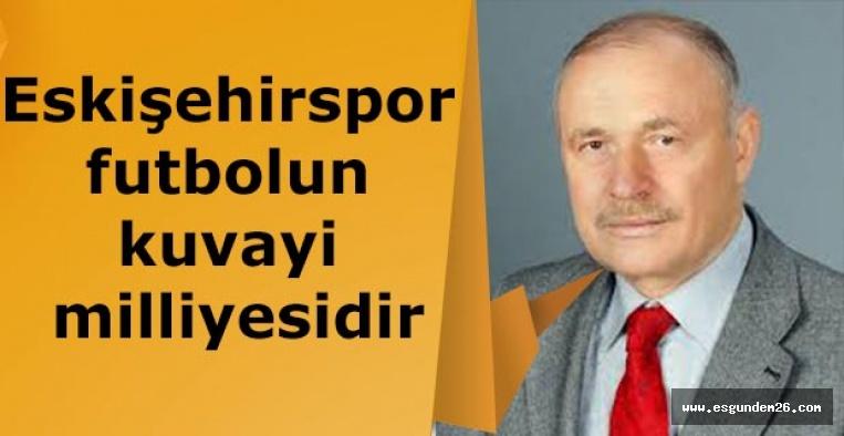 Kadir Çalışıcı: Eskişehirspor futbolun kuvayi milliyesidir